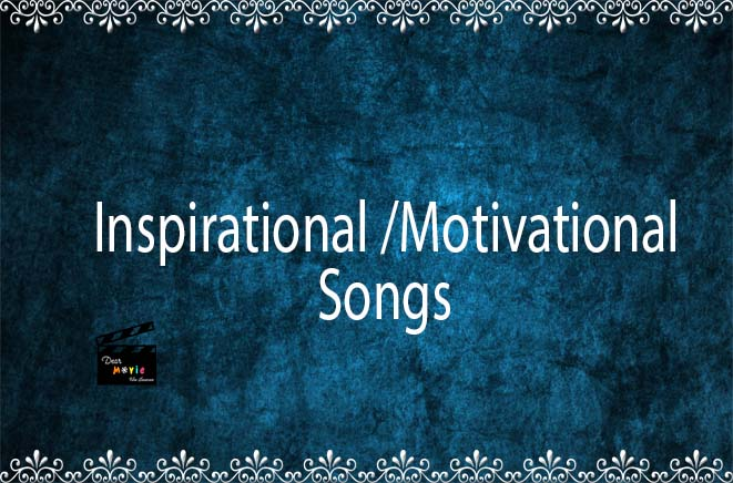 Inspirational Songs | Motivational songs-dearmovie.com