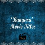 'Bangaru' Movie Titles   Movie Names on 'Bangaru'